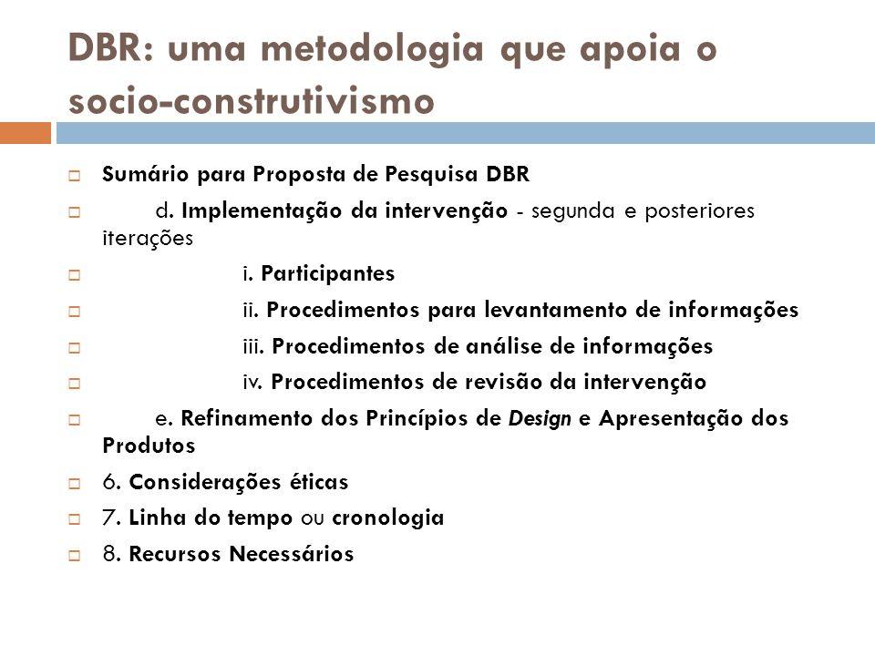 DBR: uma metodologia que apoia o socio-construtivismo  Sumário para Proposta de Pesquisa DBR  d. Implementação da intervenção - segunda e posteriore