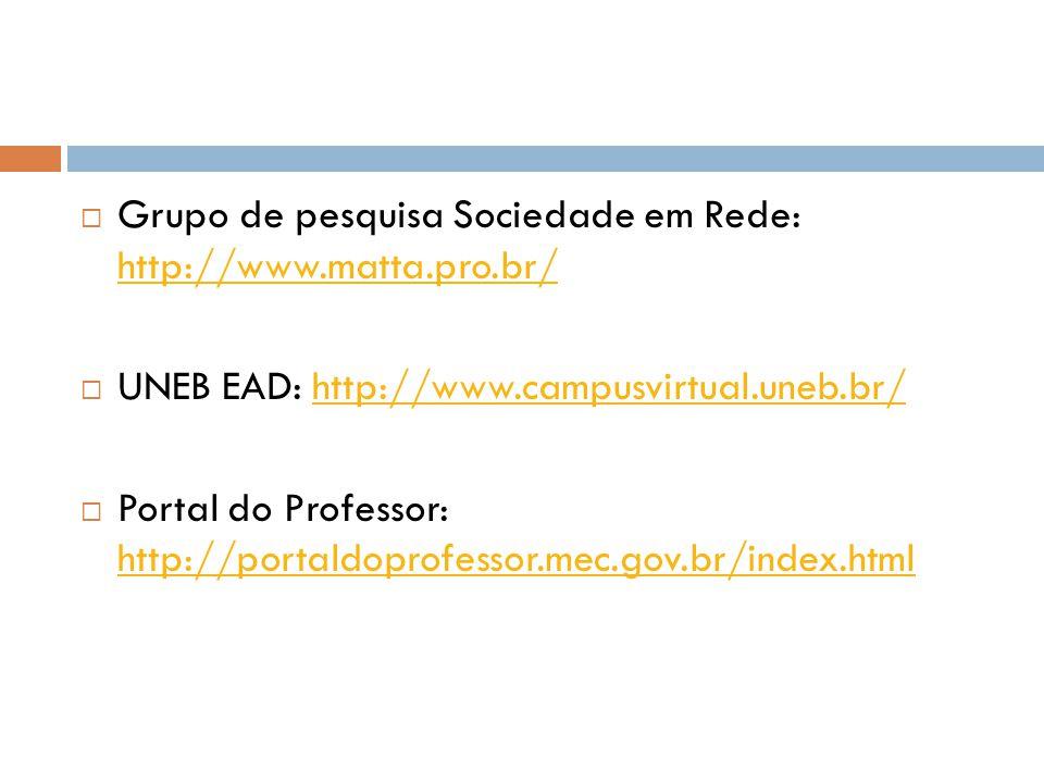  Grupo de pesquisa Sociedade em Rede: http://www.matta.pro.br/ http://www.matta.pro.br/  UNEB EAD: http://www.campusvirtual.uneb.br/http://www.campu
