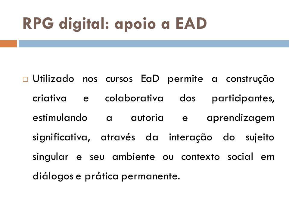 RPG digital: apoio a EAD  Utilizado nos cursos EaD permite a construção criativa e colaborativa dos participantes, estimulando a autoria e aprendizag