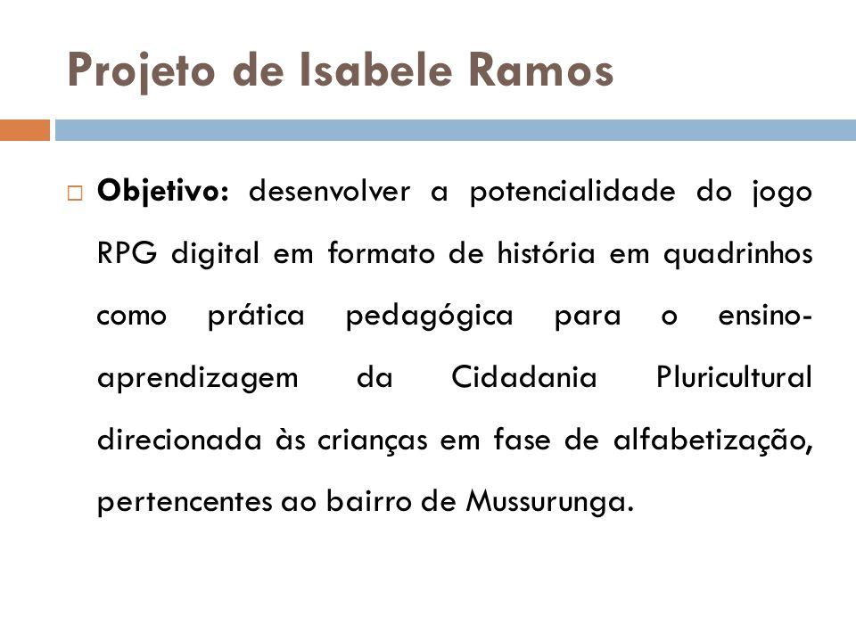 Projeto de Isabele Ramos  Resultado: declara-se que, a partir dos resultados transformadores que o jogo RPG by MOODLE provocou e a partir de algumas categorias, as crianças desenvolveram conhecimento sobre o tema e, portanto, com mais investimentos técnicos, de cronograma, pedagógicos e metodológicos irá contribuir ainda mais para o ensino-aprendizagem da cidadania pluricultural.