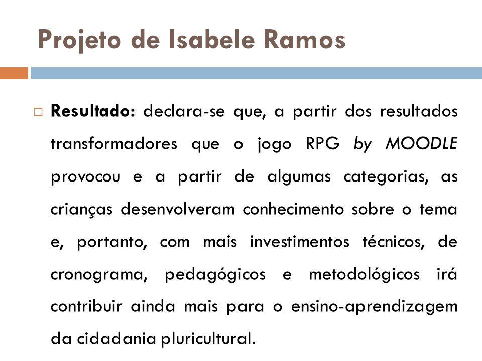 Projeto de Isabele Ramos  Resultado: declara-se que, a partir dos resultados transformadores que o jogo RPG by MOODLE provocou e a partir de algumas