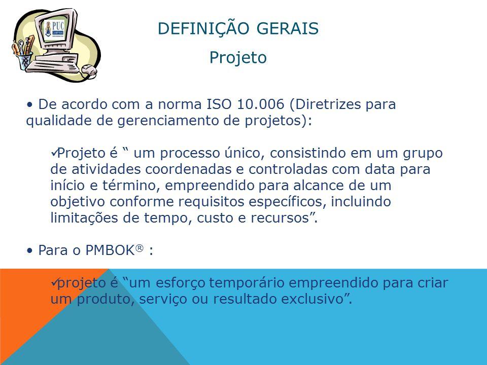 """DEFINIÇÃO GERAIS Projeto De acordo com a norma ISO 10.006 (Diretrizes para qualidade de gerenciamento de projetos): Projeto é """" um processo único, con"""