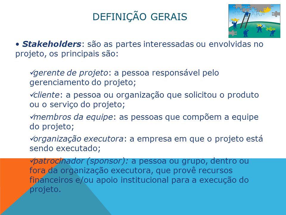 DEFINIÇÃO GERAIS Stakeholders: são as partes interessadas ou envolvidas no projeto, os principais são: gerente de projeto: a pessoa responsável pelo g