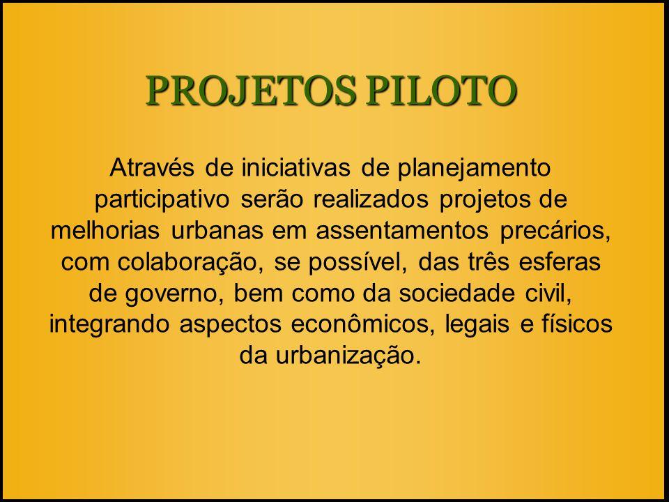 PROJETOS PILOTO Através de iniciativas de planejamento participativo serão realizados projetos de melhorias urbanas em assentamentos precários, com co