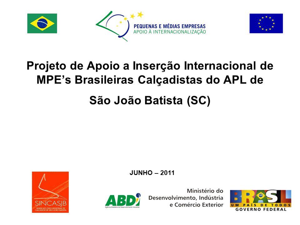 Projeto de Apoio a Inserção Internacional de MPE's Brasileiras Calçadistas do APL de São João Batista (SC) JUNHO – 2011