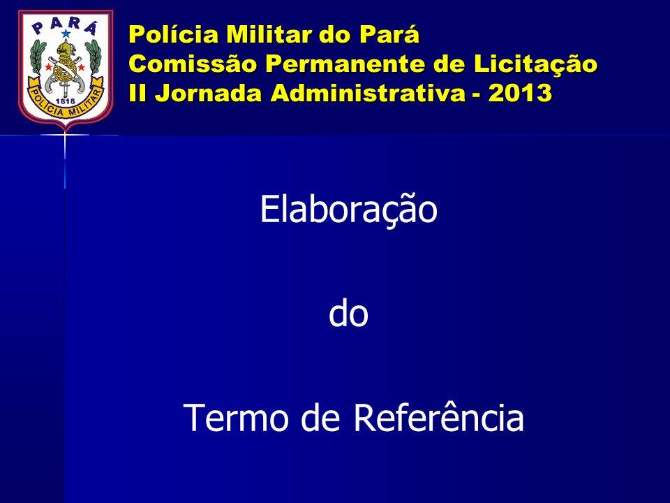 Polícia Militar do Pará Comissão Permanente de Licitação II Jornada Administrativa - 2013 Elaboração do Termo de Referência