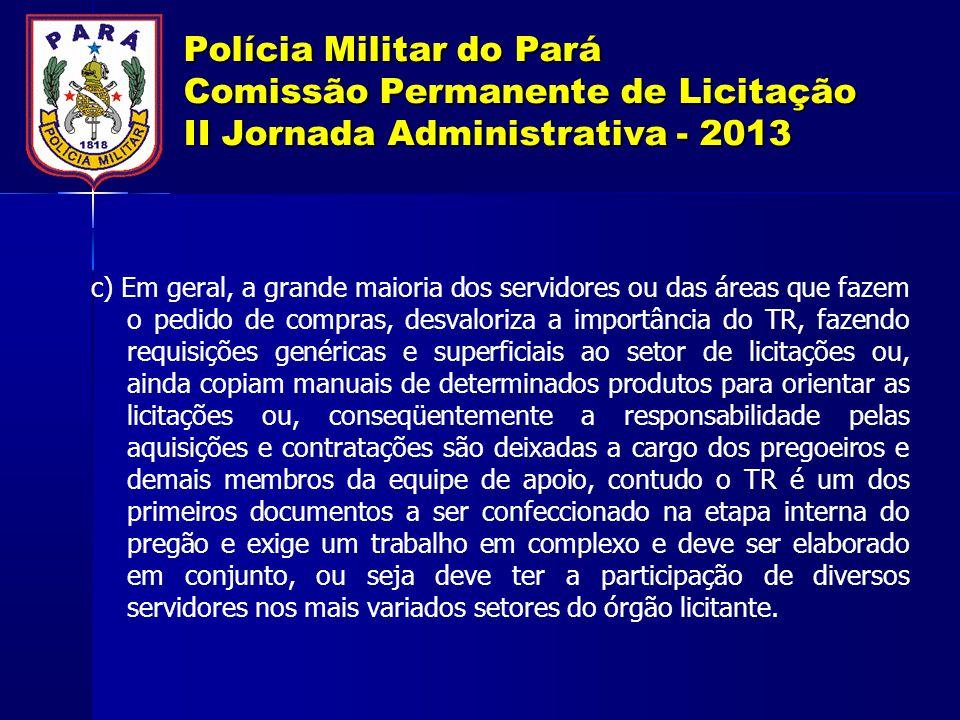 Polícia Militar do Pará Comissão Permanente de Licitação II Jornada Administrativa - 2013 c) Em geral, a grande maioria dos servidores ou das áreas qu