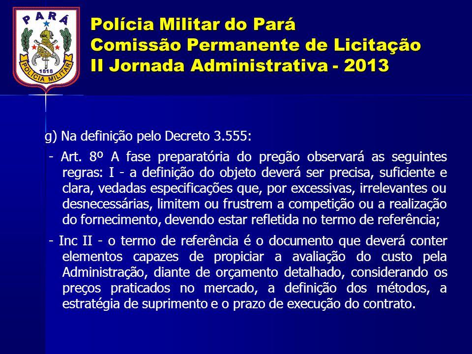 Polícia Militar do Pará Comissão Permanente de Licitação II Jornada Administrativa - 2013 g) Na definição pelo Decreto 3.555: - Art. 8º A fase prepara