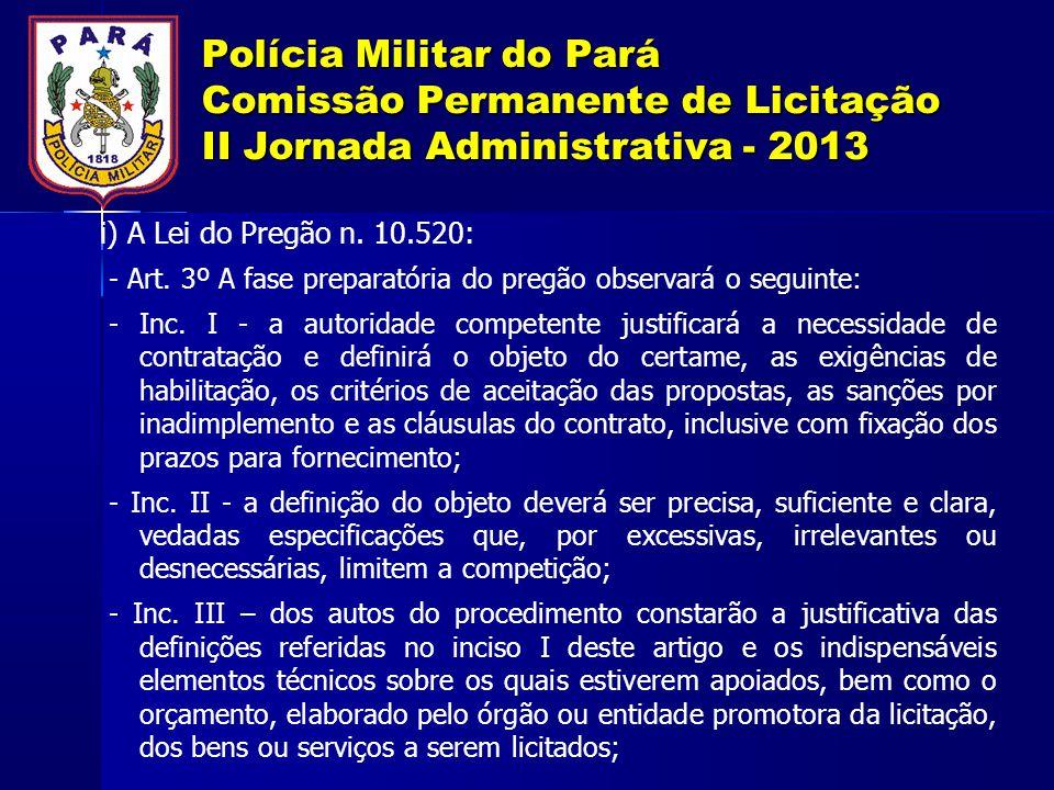 Polícia Militar do Pará Comissão Permanente de Licitação II Jornada Administrativa - 2013 i) A Lei do Pregão n. 10.520: - Art. 3º A fase preparatória
