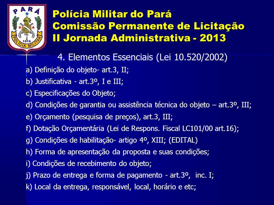 Polícia Militar do Pará Comissão Permanente de Licitação II Jornada Administrativa - 2013 4. Elementos Essenciais (Lei 10.520/2002) a) Definição do ob