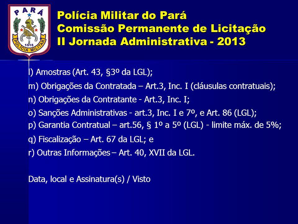 Polícia Militar do Pará Comissão Permanente de Licitação II Jornada Administrativa - 2013 l) Amostras (Art. 43, §3º da LGL); m) Obrigações da Contrata