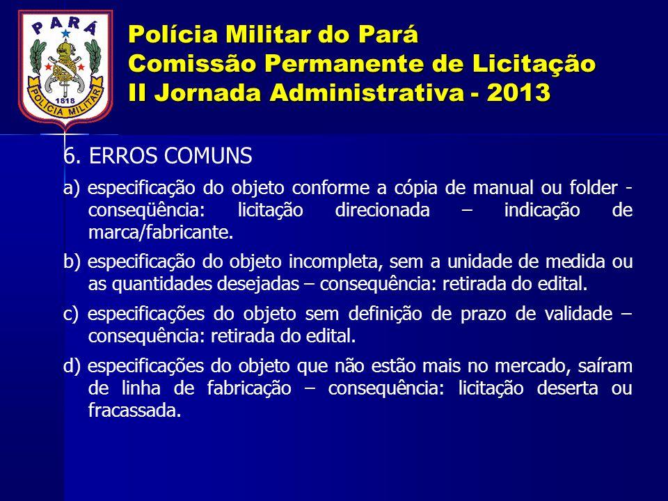 Polícia Militar do Pará Comissão Permanente de Licitação II Jornada Administrativa - 2013 6. ERROS COMUNS a) especificação do objeto conforme a cópia