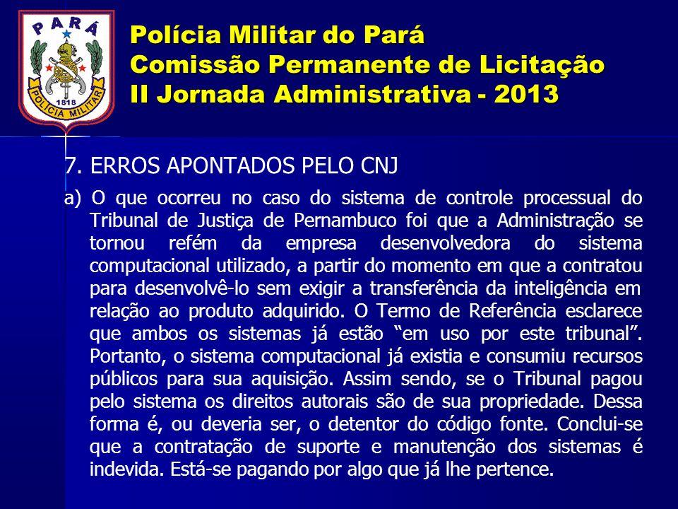 Polícia Militar do Pará Comissão Permanente de Licitação II Jornada Administrativa - 2013 7. ERROS APONTADOS PELO CNJ a) O que ocorreu no caso do sist