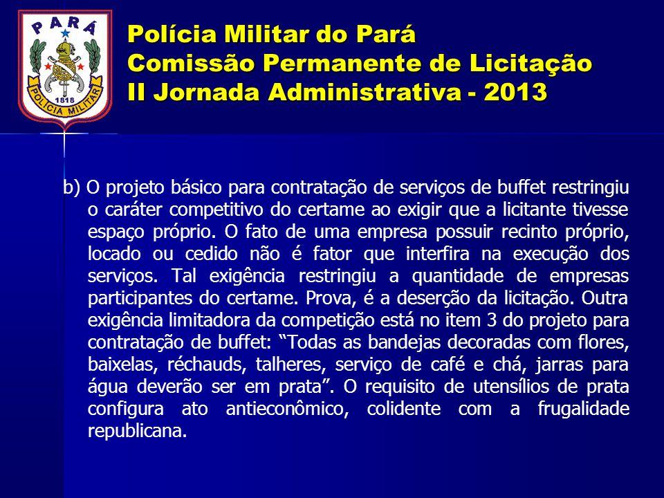 Polícia Militar do Pará Comissão Permanente de Licitação II Jornada Administrativa - 2013 b) O projeto básico para contratação de serviços de buffet r