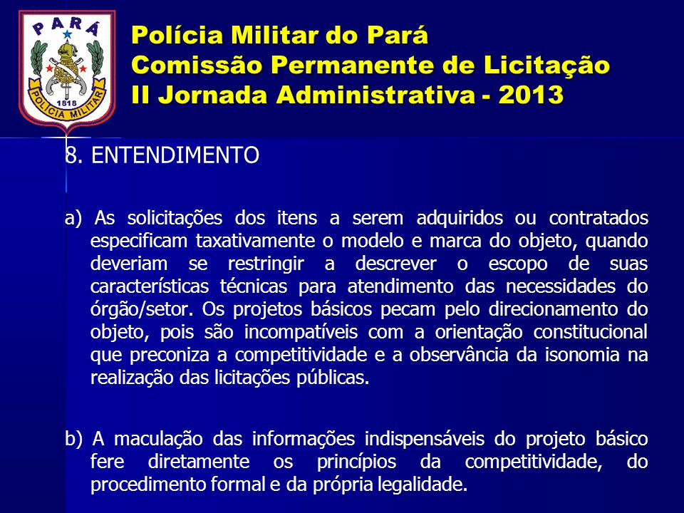 Polícia Militar do Pará Comissão Permanente de Licitação II Jornada Administrativa - 2013 8. ENTENDIMENTO a) As solicitações dos itens a serem adquiri