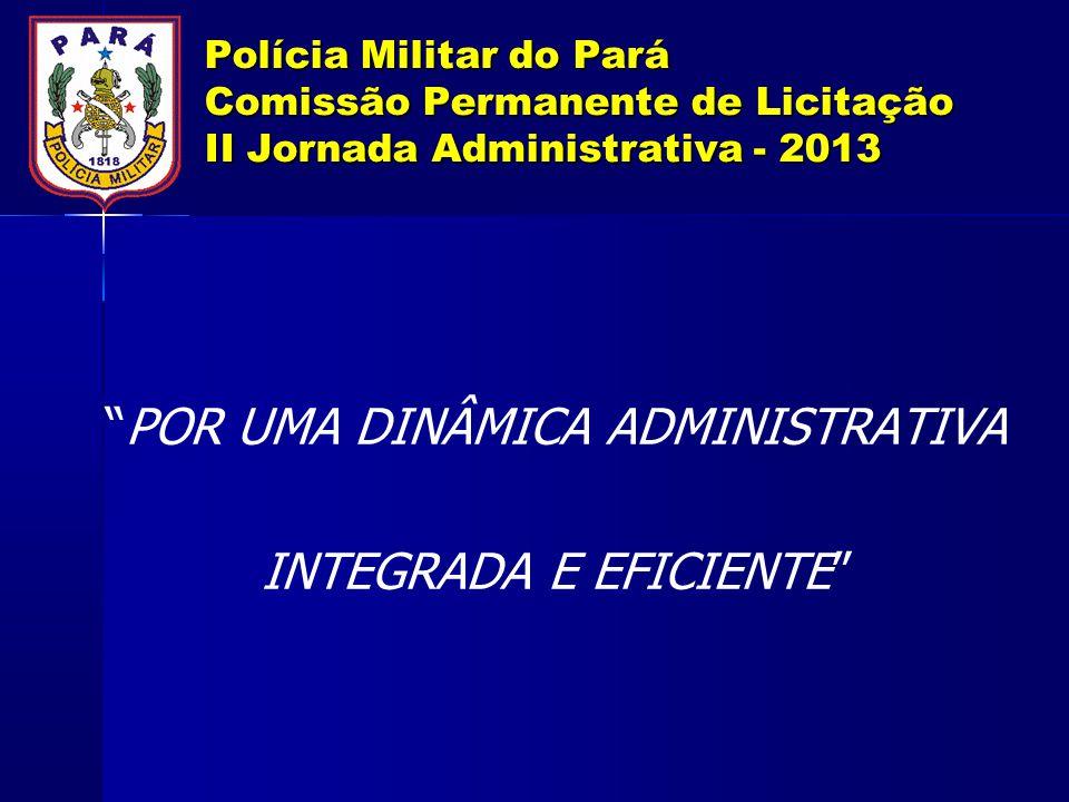 Polícia Militar do Pará Comissão Permanente de Licitação II Jornada Administrativa - 2013 POR UMA DINÂMICA ADMINISTRATIVA INTEGRADA E EFICIENTE