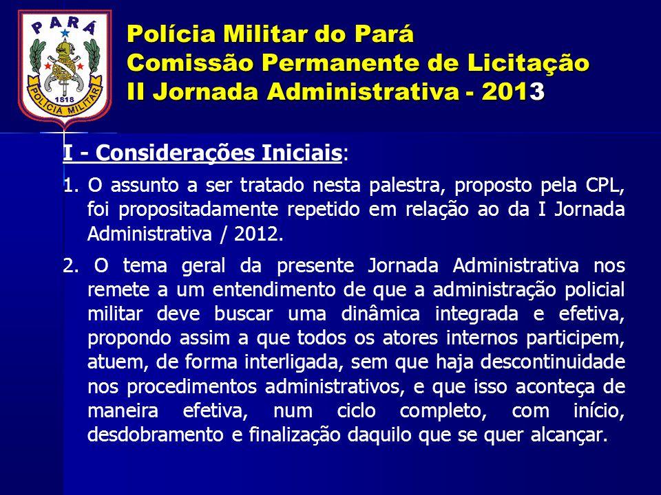 Polícia Militar do Pará Comissão Permanente de Licitação II Jornada Administrativa - 2013 I - Considerações Iniciais: 1. O assunto a ser tratado nesta