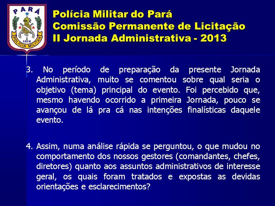 Polícia Militar do Pará Comissão Permanente de Licitação II Jornada Administrativa - 2013 3. No período de preparação da presente Jornada Administrati
