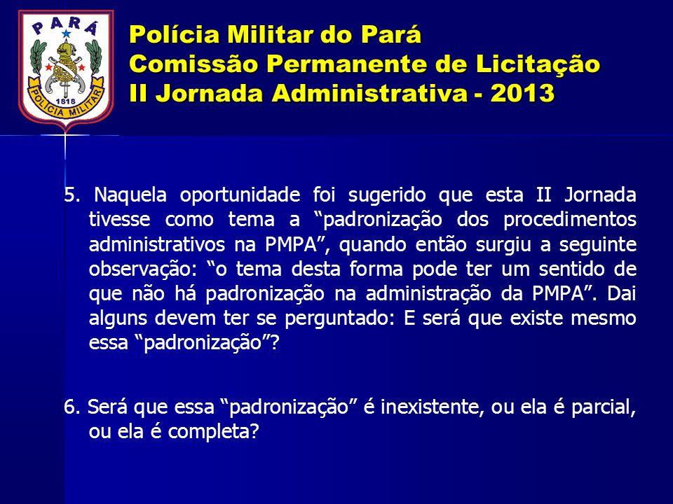 Polícia Militar do Pará Comissão Permanente de Licitação II Jornada Administrativa - 2013 5. Naquela oportunidade foi sugerido que esta II Jornada tiv