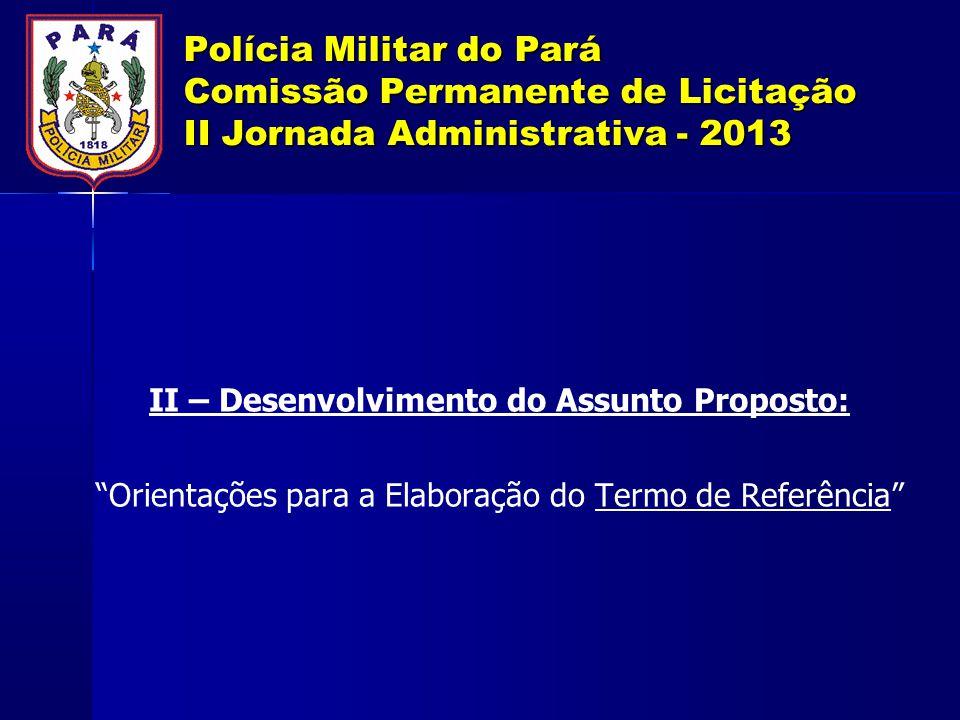"""Polícia Militar do Pará Comissão Permanente de Licitação II Jornada Administrativa - 2013 II – Desenvolvimento do Assunto Proposto: """"Orientações para"""
