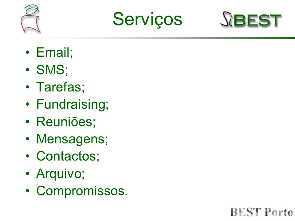 Serviços Email; SMS; Tarefas; Fundraising; Reuniões; Mensagens; Contactos; Arquivo; Compromissos.