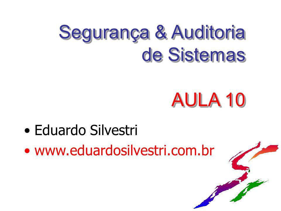 Segurança & Auditoria de Sistemas AULA 10 Eduardo Silvestri www.eduardosilvestri.com.br