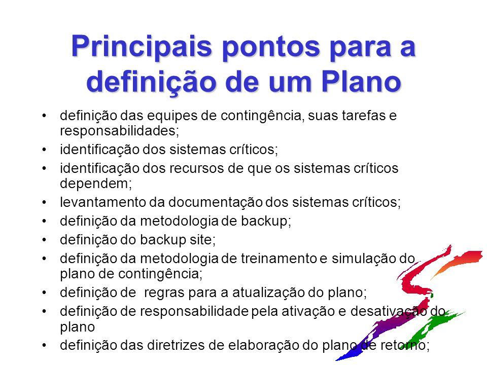 Principais pontos para a definição de um Plano definição das equipes de contingência, suas tarefas e responsabilidades; identificação dos sistemas crí