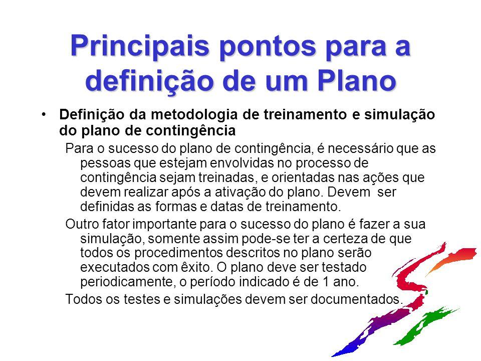 Principais pontos para a definição de um Plano Definição da metodologia de treinamento e simulação do plano de contingência Para o sucesso do plano de