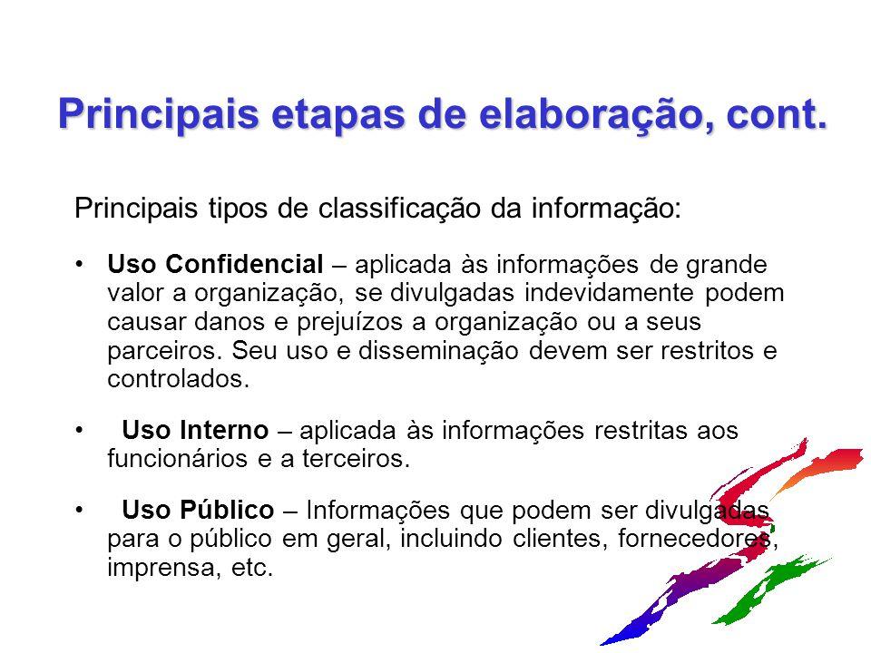 Principais etapas de elaboração, cont. Principais tipos de classificação da informação: Uso Confidencial – aplicada às informações de grande valor a o