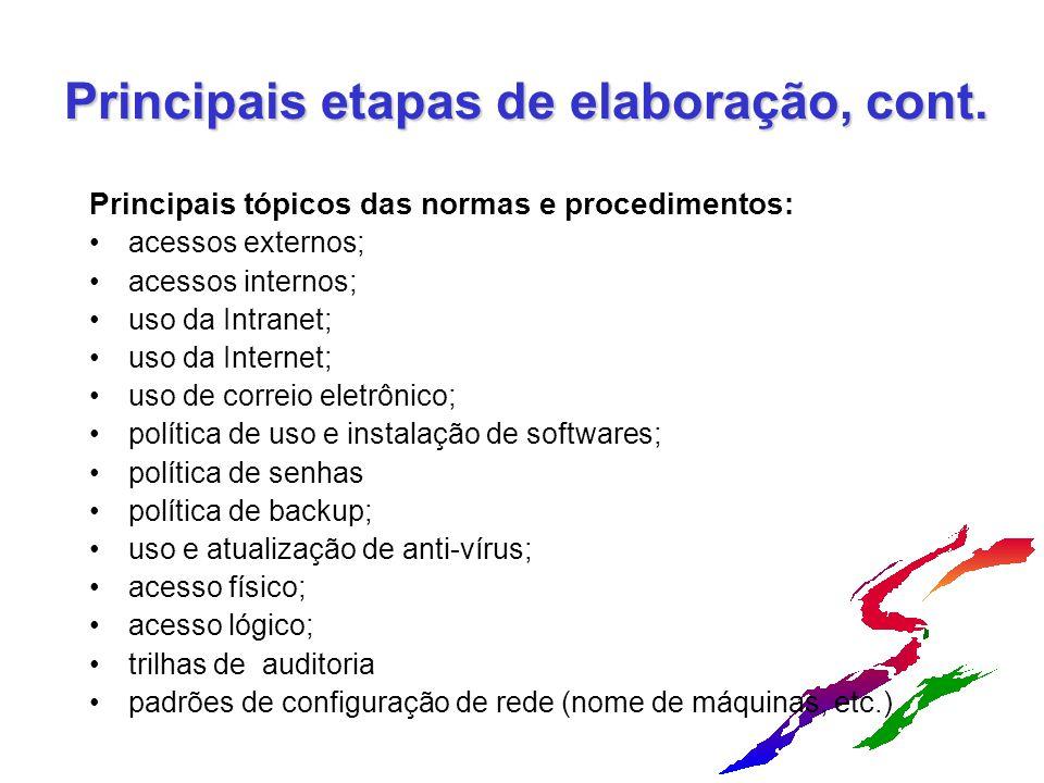 Principais etapas de elaboração, cont. Principais tópicos das normas e procedimentos: acessos externos; acessos internos; uso da Intranet; uso da Inte
