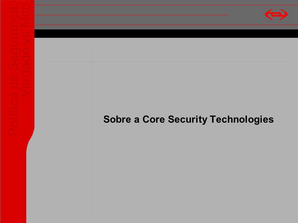 Política de Segurança: Verdade vs Mito Sobre a Core Security Technologies