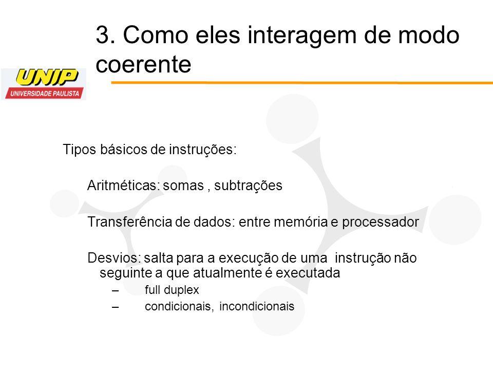 Tipos básicos de instruções: Aritméticas: somas, subtrações Transferência de dados: entre memória e processador Desvios: salta para a execução de uma