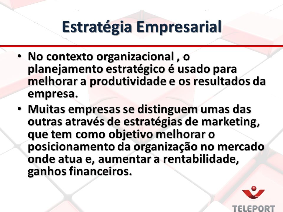 Estratégia Empresarial No contexto organizacional, o planejamento estratégico é usado para melhorar a produtividade e os resultados da empresa. No con