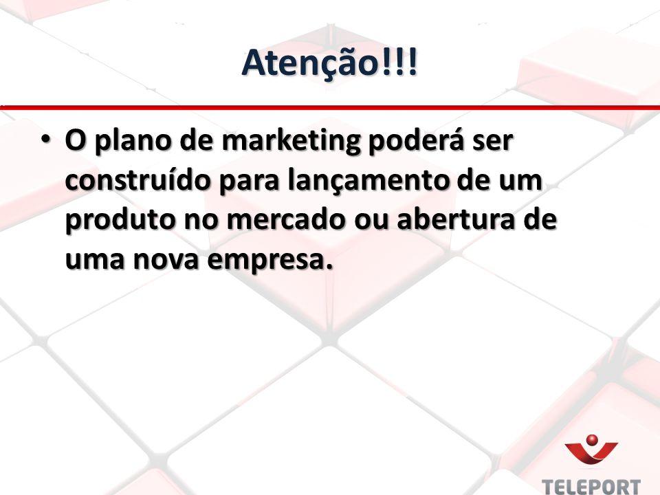 Atenção!!! O plano de marketing poderá ser construído para lançamento de um produto no mercado ou abertura de uma nova empresa. O plano de marketing p