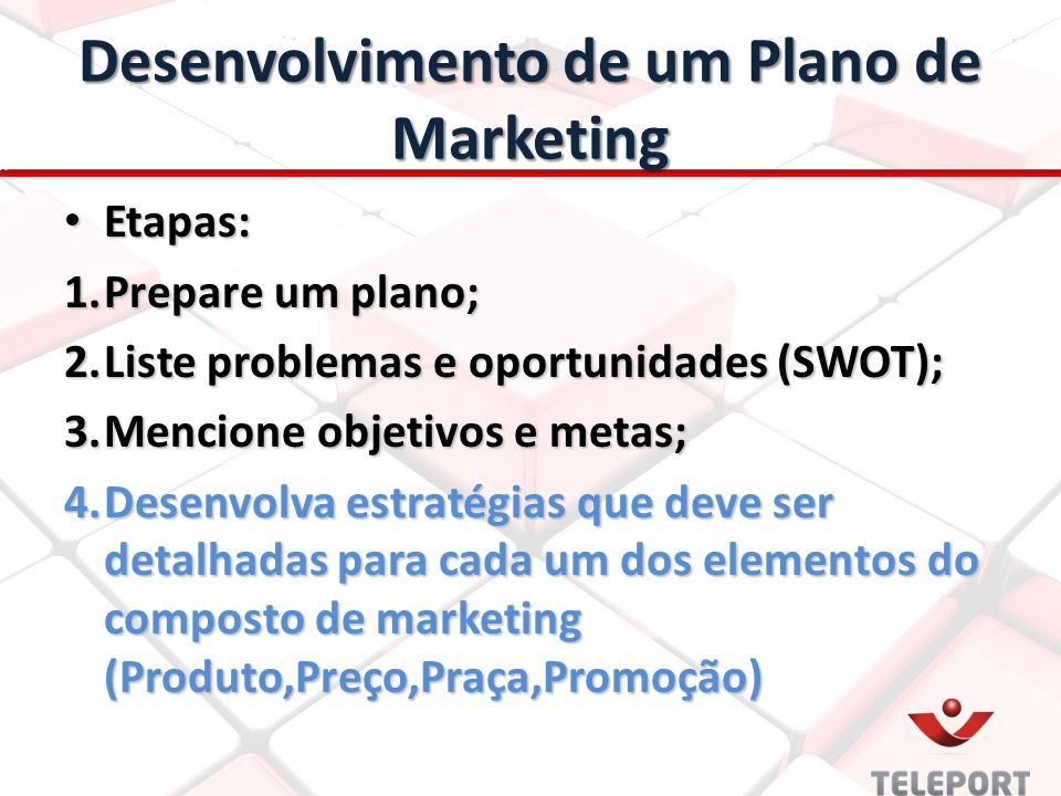 Desenvolvimento de um Plano de Marketing Etapas: Etapas: 1.Prepare um plano; 2.Liste problemas e oportunidades (SWOT); 3.Mencione objetivos e metas; 4