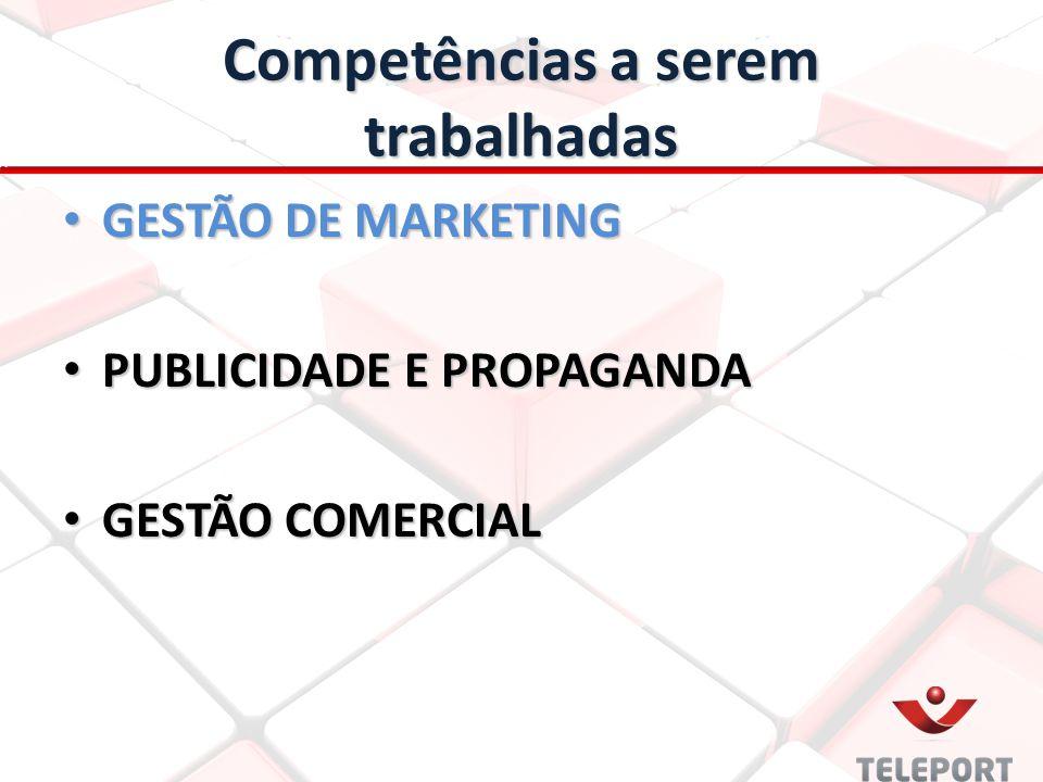 Competências a serem trabalhadas GESTÃO DE MARKETING GESTÃO DE MARKETING PUBLICIDADE E PROPAGANDA PUBLICIDADE E PROPAGANDA GESTÃO COMERCIAL GESTÃO COM