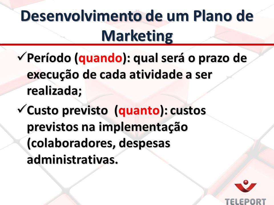 Desenvolvimento de um Plano de Marketing Período (quando): qual será o prazo de execução de cada atividade a ser realizada; Período (quando): qual ser