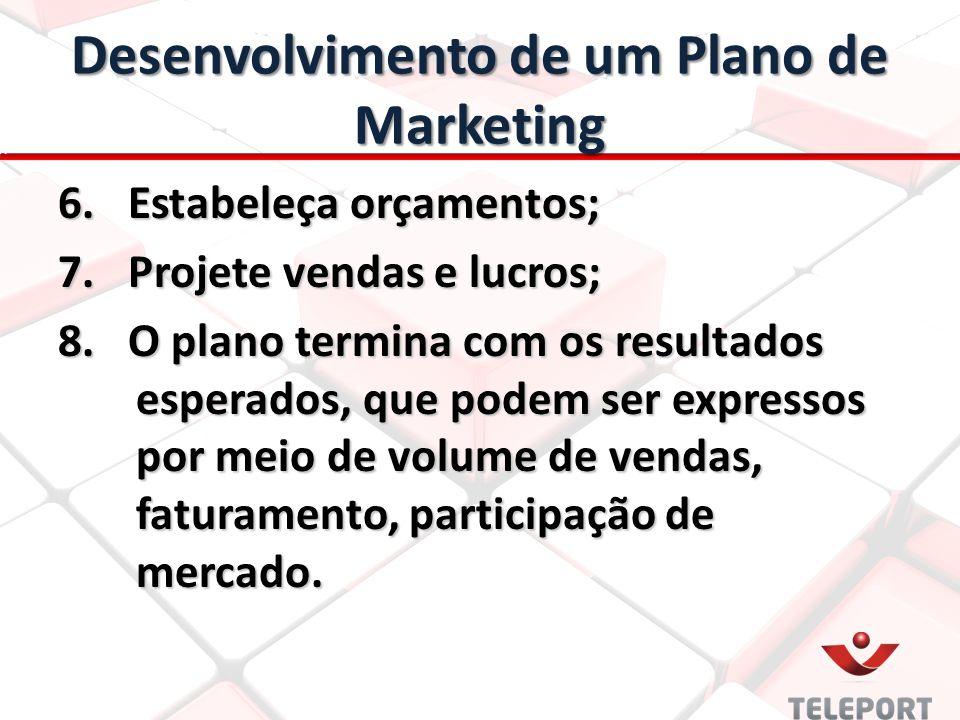 Desenvolvimento de um Plano de Marketing 6. Estabeleça orçamentos; 7. Projete vendas e lucros; 8. O plano termina com os resultados esperados, que pod