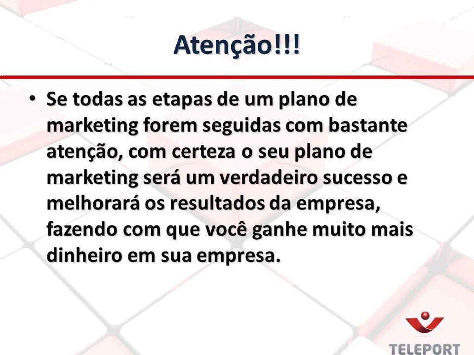 Atenção!!! Se todas as etapas de um plano de marketing forem seguidas com bastante atenção, com certeza o seu plano de marketing será um verdadeiro su