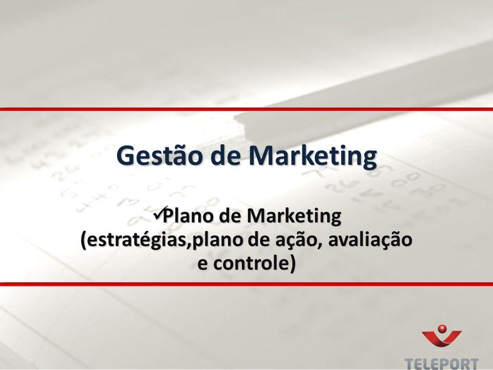 Gestão de Marketing Plano de Marketing (estratégias,plano de ação, avaliação e controle) Plano de Marketing (estratégias,plano de ação, avaliação e co