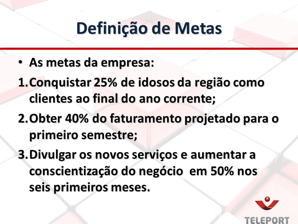 Definição de Metas As metas da empresa: As metas da empresa: 1.Conquistar 25% de idosos da região como clientes ao final do ano corrente; 2.Obter 40%