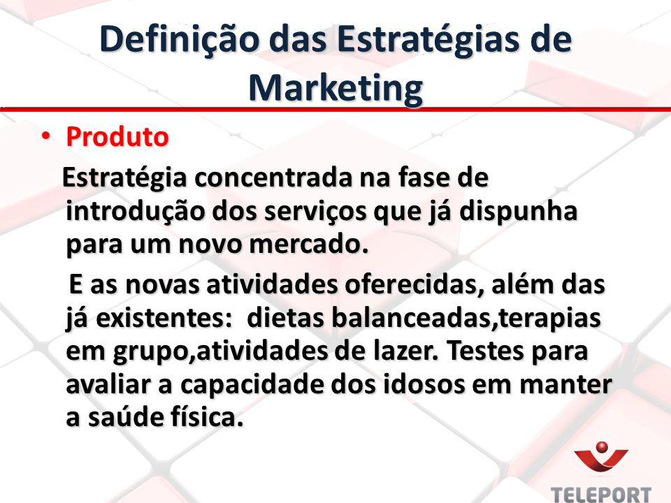 Definição das Estratégias de Marketing Produto Produto Estratégia concentrada na fase de introdução dos serviços que já dispunha para um novo mercado.
