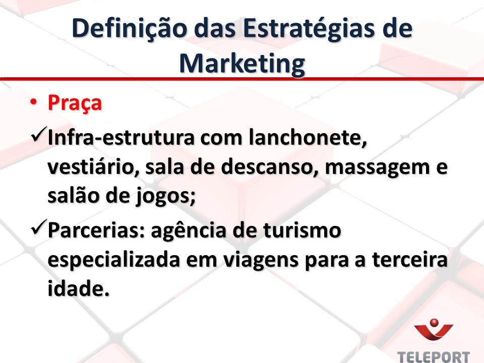 Definição das Estratégias de Marketing Praça Praça Infra-estrutura com lanchonete, vestiário, sala de descanso, massagem e salão de jogos; Infra-estru
