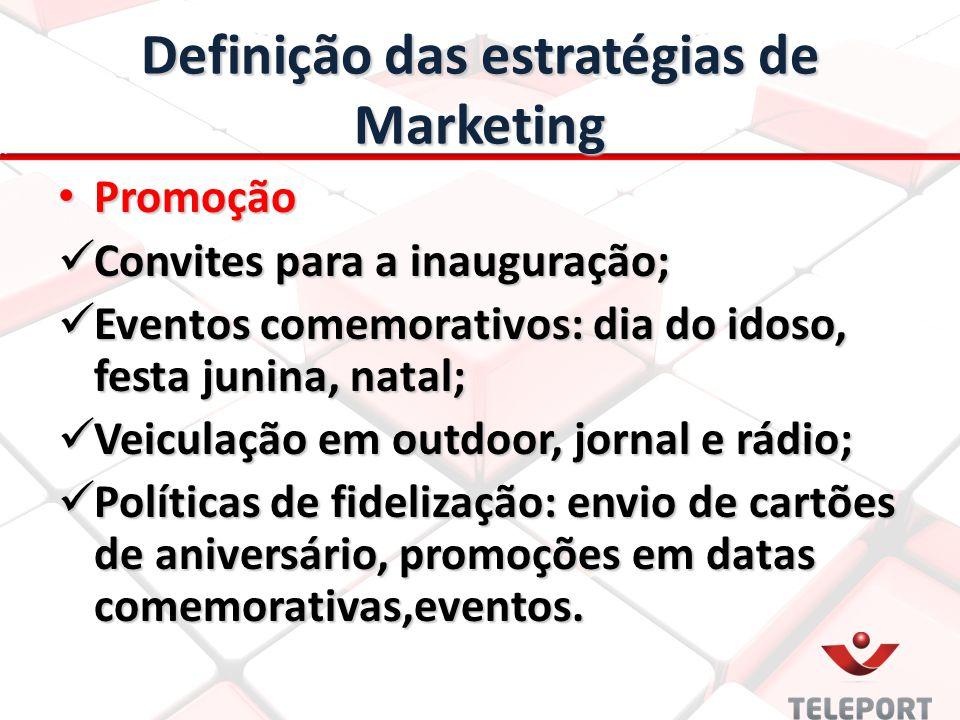 Definição das estratégias de Marketing Promoção Promoção Convites para a inauguração; Convites para a inauguração; Eventos comemorativos: dia do idoso