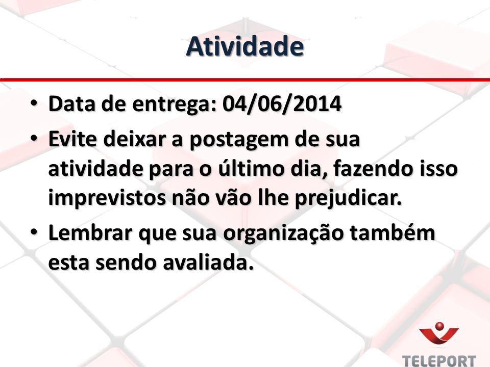 Atividade Data de entrega: 04/06/2014 Data de entrega: 04/06/2014 Evite deixar a postagem de sua atividade para o último dia, fazendo isso imprevistos