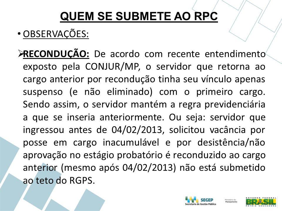 QUEM SE SUBMETE AO RPC OBSERVAÇÕES:  RECONDUÇÃO: De acordo com recente entendimento exposto pela CONJUR/MP, o servidor que retorna ao cargo anterior