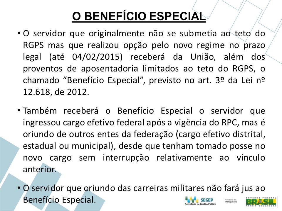O BENEFÍCIO ESPECIAL O servidor que originalmente não se submetia ao teto do RGPS mas que realizou opção pelo novo regime no prazo legal (até 04/02/20