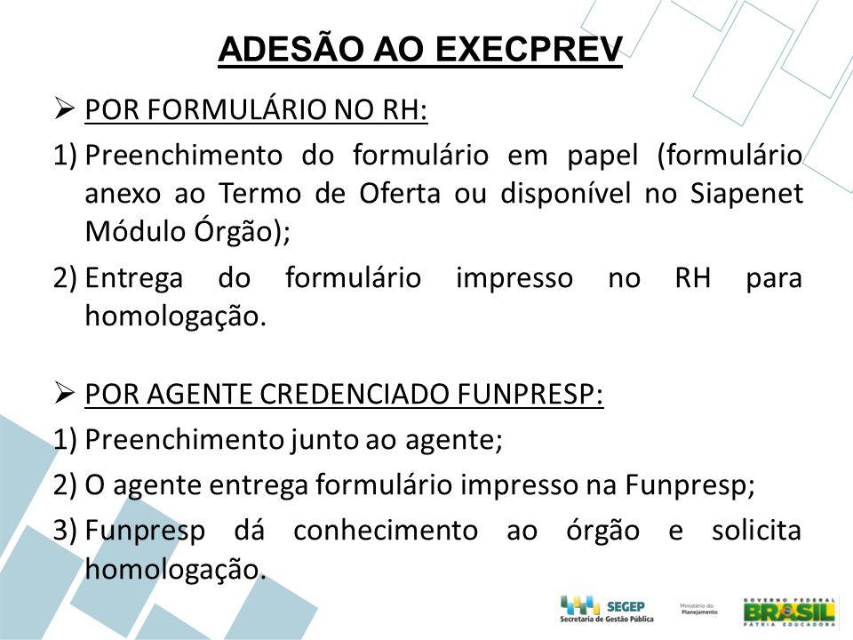 ADESÃO AO EXECPREV  POR FORMULÁRIO NO RH: 1)Preenchimento do formulário em papel (formulário anexo ao Termo de Oferta ou disponível no Siapenet Módul