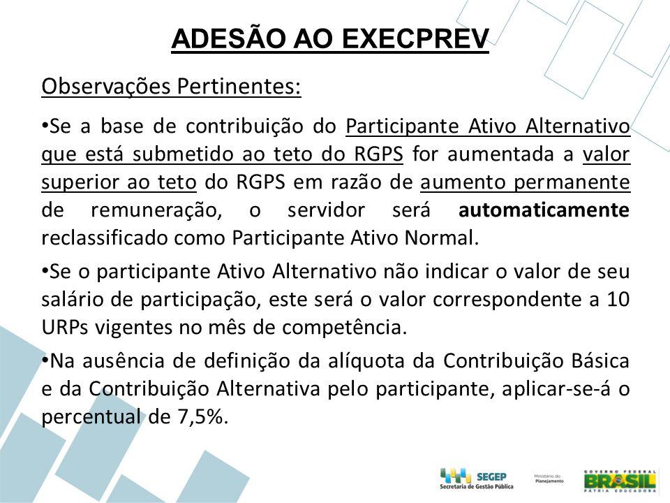 ADESÃO AO EXECPREV Observações Pertinentes: Se a base de contribuição do Participante Ativo Alternativo que está submetido ao teto do RGPS for aumenta