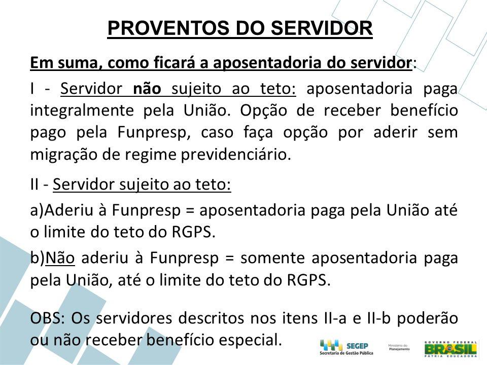 PROVENTOS DO SERVIDOR Em suma, como ficará a aposentadoria do servidor: I - Servidor não sujeito ao teto: aposentadoria paga integralmente pela União.